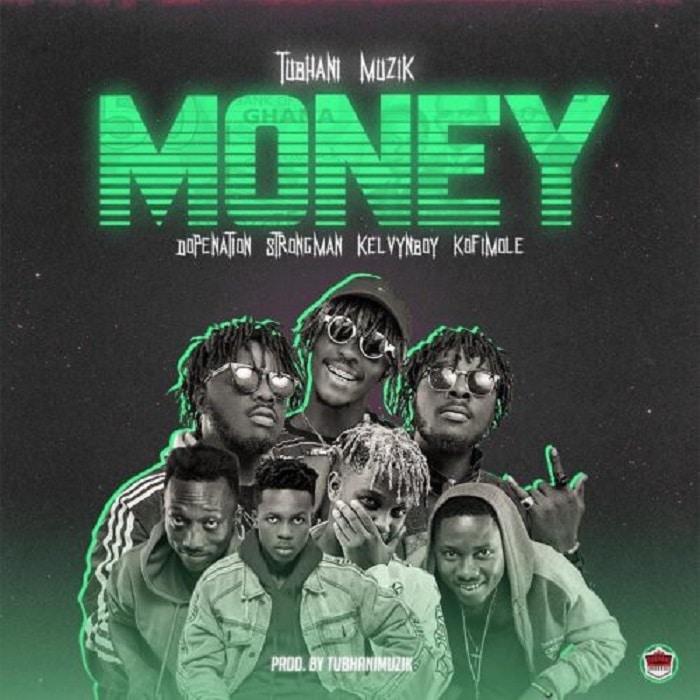 Download Tubhani Muzik Money Ft Kelvynboy x DopeNation x Kofi Mole x Strongman