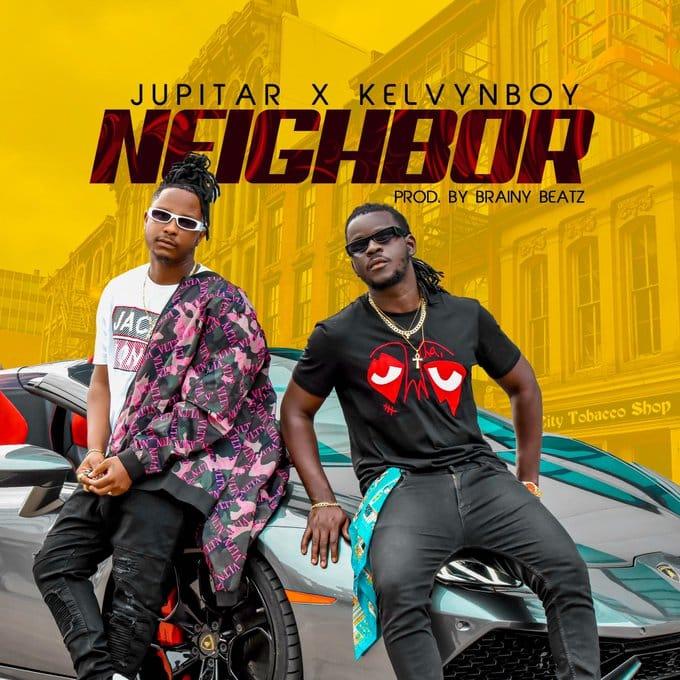 Jupitar – Neighbor Ft Kelvyn Boy (Prod. by Brainy Beatz)