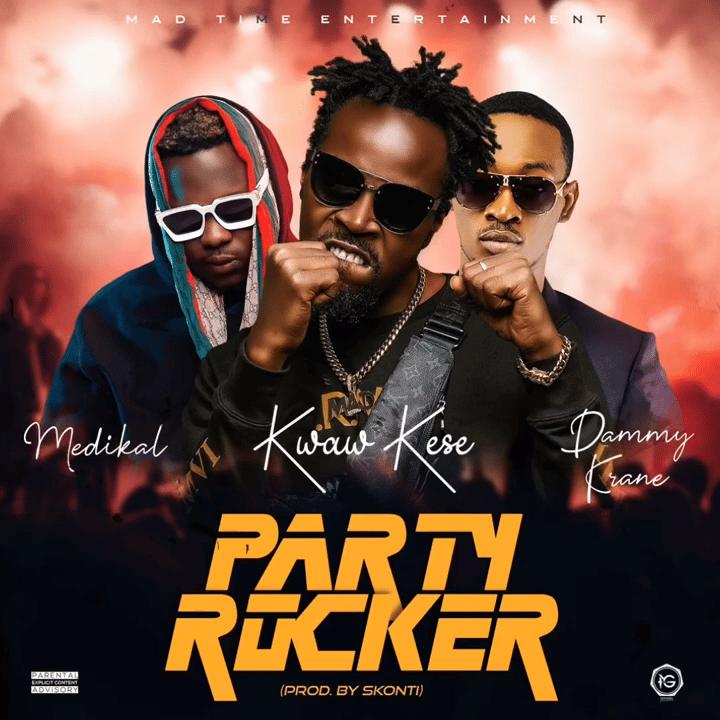 Kwaw Kese Ft Medikal, Dammy Krane - Party Rocker