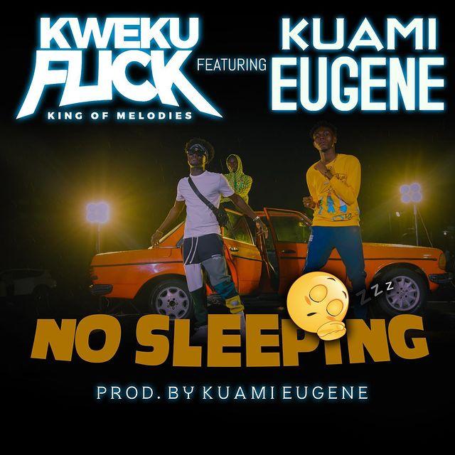 No Sleeping by Kweku Flick ft Kuami Eugene